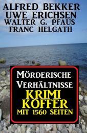 Mörderische Verhältnisse: Krimi Koffer mit 1560 Seiten: Thriller Sammelband