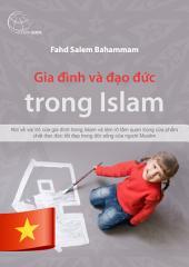Gia đình và đạo đức trong Islam: Vai trò của gia đình trong Islam và tầm quan trọng của phẩm hạnh đạo đức tốt đẹp trong cuộc sống tín đồ Muslim