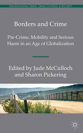 Borders and Crime: Pre-Crime, Mobility and Serious Harm in an Age of Globalization