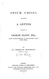 Opium Crisis: A Letter Addressed to Charles Elliot, Esq., Chief Superintendent of the British Trade with China