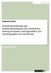 Fremdwahrnehmung und Selbstwahrnehmung einer autistischen Störung im Kindes- und Jugendalter. Zur Autobiographie von Axel Brauns