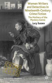 Women Writers and Detectives in Nineteenth-Century Crime Fiction: The Mothers of the Mystery Genre