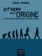 Ritorno all'origine: L'evoluzione umana non è a senso unico