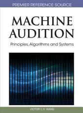 Machine Audition: Principles, Algorithms and Systems: Principles, Algorithms and Systems