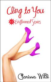 Cling To You (Erotic Romance) - #3 Enflamed Series