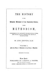 The History of the Religious Movement of the Eighteenth Century Called Methodism, Considered in Its Different Denominational Forms, and Its Relations to British and American Protestantism: From the origin of Methodism to the death of Whitefield