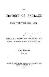 The History of England from the Year 1830-1874: Volume 3