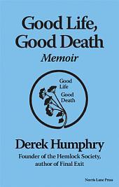 Good Life, Good Death: Memoir of a Writer who Became a Euthanasia Advocate