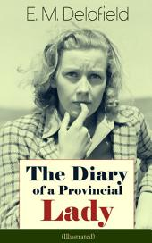 The Diary of a Provincial Lady (Illustrated): Humorous Classic From the Renowned Author of Thank Heaven Fasting, Faster! Faster! & The Way Things Are