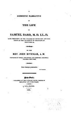 A Domestic Narrative of the Life of Samuel Bard  M  D