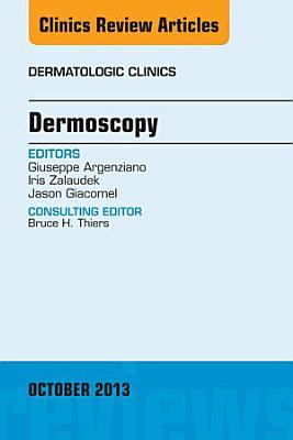 Dermoscopy, an Issue of Dermatologic Clinics,