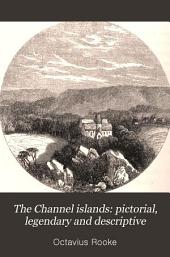 The Channel islands: pictorial, legendary and descriptive