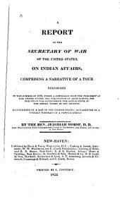 A Report to the Secretary of War of the United States, on Indian Affairs: Comprising a Narrative of a Tour Performed in the Summer of 1820 ...