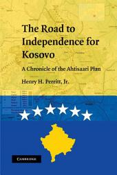 The Road to Independence for Kosovo: A Chronicle of the Ahtisaari Plan