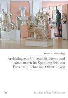 Arch  ologische Universit  tsmuseen und  sammlungen im Spannungsfeld von Forschung  Lehre und   ffentlichkeit PDF