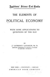 The Elements of Political Economy: With Some Applications to Questions of the Day, Volume 20
