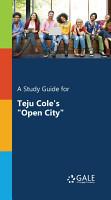 A Study Guide for Teju Cole s  Open City  PDF