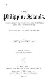 The Philippine Islands: A Historical, Geographical, Ethnographical, Social and Commercial Sketch of the Philippine Archipelago and Its Political Dependencies