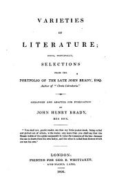 Varieties of Literature: Being, Principally, Selections from the Portfolio of the Late John Brady, Esq. ...