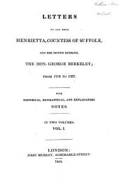 Letters to and from Henrietta, countess of Suffolk, and her second husband, the Hon. George Berkeley: from 1712 to 1767, Volume 1