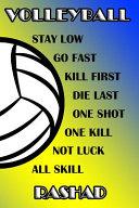 Volleyball Stay Low Go Fast Kill First Die Last One Shot One Kill Not Luck All Skill Rashad PDF