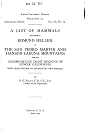 A List of Mammals Collected by Edmund Heller, in the San Pedro Martir and Hanson Laguna Mountains and the Accompanying Coast Regions of Lower California, with Descriptions of Apparently New Species