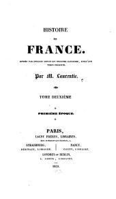 Histoire de France: divisée par époques depuis les origines Gauloises, jusqu'aux temps présents. Première époque, Volume2