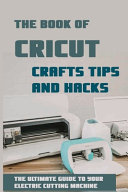 The Book Of Cricut Crafts Tips And Hacks