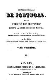 Histoire générale de Portugal: depuis l'origine des Lusitaniens jusqu'à la régence de Don Miguel, Volume3