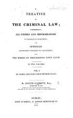 A treatise on the criminal law. In two volumes. Vol. 1