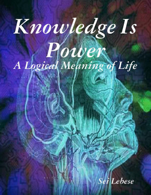 Knowledge Is Power  A Logical Meaning of Life