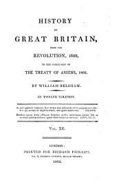 History of Great Britain: From the Revolution, 1688, to the Conclusion of the Treaty of Amiens, 1802 : in Twelve Volumes, Volume 12