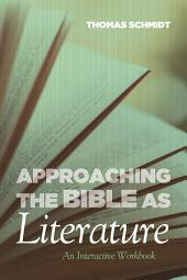 Approaching the Bible as Literature: An Interactive Workbook