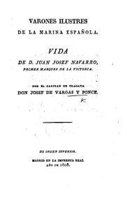 Varones ilustres de la Marina Espa  ola  Vida de D  J  J  Navarro primer marques de la Victoria PDF