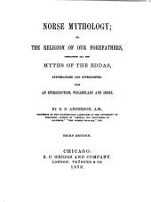 Norse Mythology: Or, The Religion of Our Forefathers, Containing All the Myths of the Eddas, Systematized and Interpreted ; with an Introduction, Vocabulary and Index