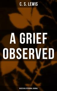 A GRIEF OBSERVED (Based on a Personal Journal)
