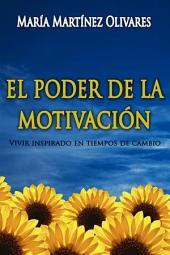 EL PODER DE LA MOTIVACION: Vivir inspirado en tiempos de cambio