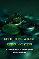 Gold, Silver & Rare Coins Investing
