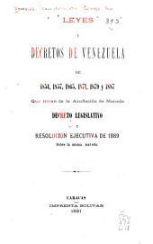 Leyes y decretos de Venezuela de 1854, 1857, 1865, 1871, 1879 y 1887 que tratan de la acuñación de moneda: Decreto legislativo y resolución ejecutiva de 1889 sobre la misma materia