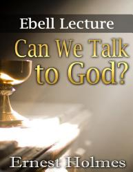 Can We Talk To God Ebell Lectures Book PDF