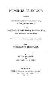 Principles of Zoölogy: touching the structure, development, distribution, and natural arrangement of the races of animals, living and extinct; with numerous illustrations: By Louis Agassiz and Aug. A. Gould. P. I. Comparative Physiology