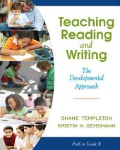Teaching Reading and Writing: The Developmental Approach