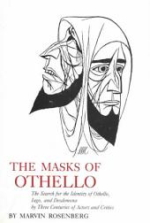 The Masks of Othello: The Search for the Identity of Othello, Iago, and Desdemona by Three Centuries of Actors and Critics