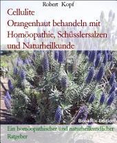 Cellulite - Orangenhaut behandeln und vorbeugen mit Homöopathie, Schüsslersalzen (Biochemie) und Naturheilkunde: Ein homöopathischer, biochemischer und naturheilkundlicher Ratgeber