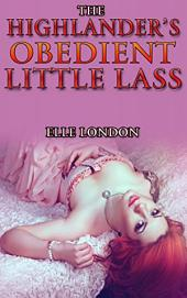 The Highlander's Obedient Little Lass: Historical Age Play Spanking Highlander Romance