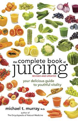 The Complete Book of Juicing  Revised and Updated PDF