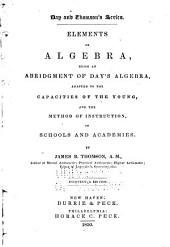 Elements of Algebra: Being an Abridgement of Day's Algebra, Adapted to the Capacities of the Young, and the Method of Instruction, in Schools and Academies