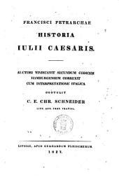 Francisci Petrarchae Historia Iulii Caesaris. Auctori vindicavit secundum codicem Hamburgensem correxit cum interpretatione Italica contulit C. E. Chr. Schneider ..