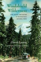 Windshield Wilderness: Cars, Roads, and Nature in Washington's National Parks