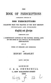 The Book of Prescriptions: Containing Upwards of 3000 Prescriptions Collected from the Practice of the Most Eminent Physicians and Surgeons, English and Foreign : Comprising Also a Compendius History of the Materia Medica, Lists of the Doses of All Official Or Established Preparations and an Index of Diseases and Remedies